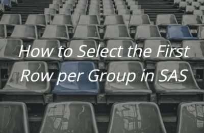 How to Select the First Row of a Group in SAS