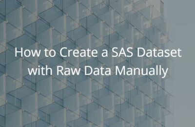 How to Create a SAS Dataset with Raw Data Manually
