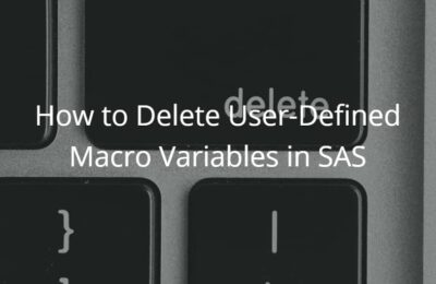 How to Delete User-Defined Macro Variables in SAS