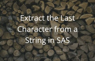 Extract the Last Character from a String in SAS