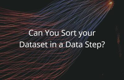 Can You Sort your Dataset in a Data Step?