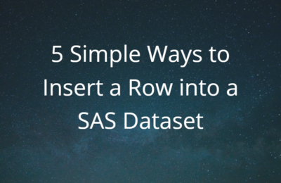 5 Simple Ways to Insert a Row into a SAS Dataset