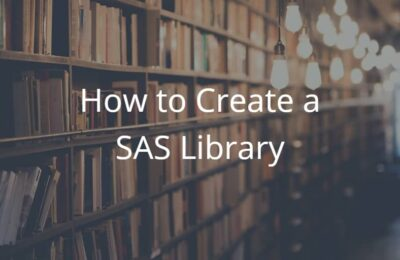 How to Create a SAS Library (+ 9 Other Questions about Libraries)