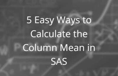 5 Easy Ways to Calculate the Column Mean in SAS