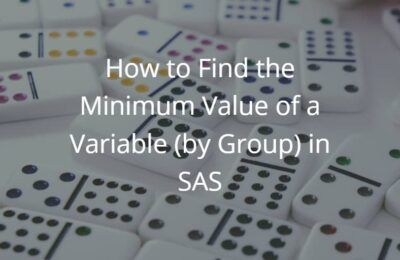 How to Find the Minimum Value of a Variable (by Group) in SAS