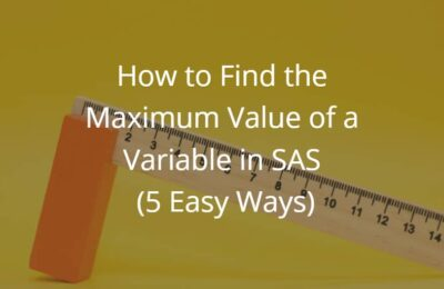 How to Find the Maximum Value of a Variable in SAS (5 Easy Ways)