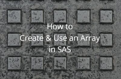 How to Create & Use an Array in SAS (All You Need to Know – Examples!)
