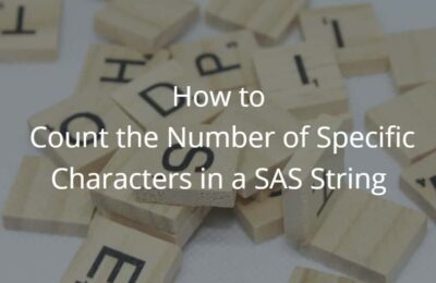 How to Count the Number of Specific Characters in a SAS String