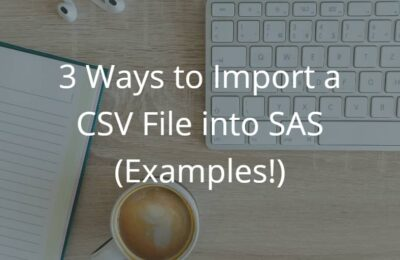 3 Ways to Import a CSV File into SAS (Examples!)