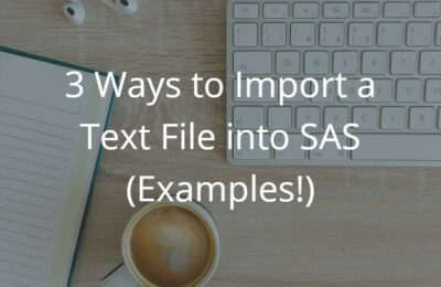 2 Ways to Import a Text File into SAS (Examples!)