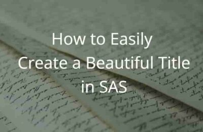 How to Easily Create a Beautiful Title in SAS